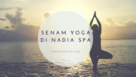 Pengalaman Pertama Yoga Di Nadia Spa Malang Parenting And Healthy Blog